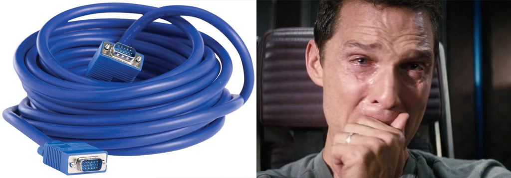 VGA cables make Matthew McConaughey weep.